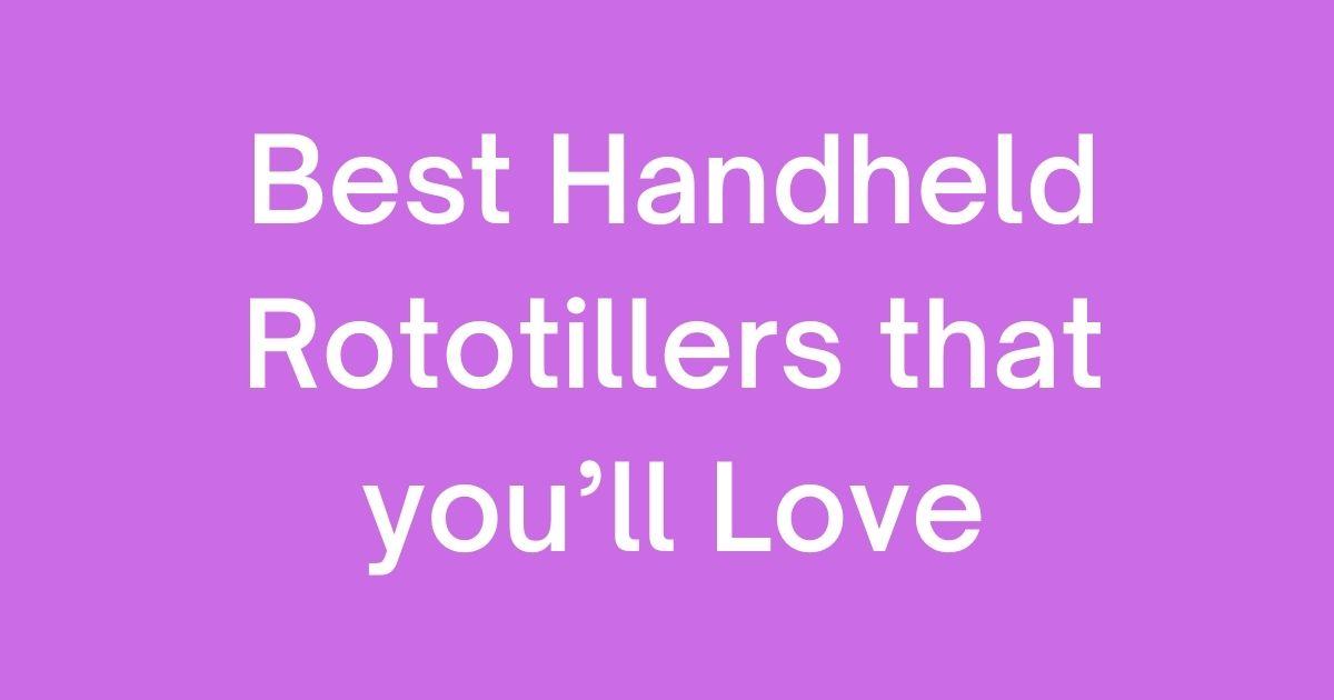 Best Handheld Rototillers